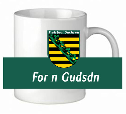 "Sachsentasse ""For n Gudsdn"""