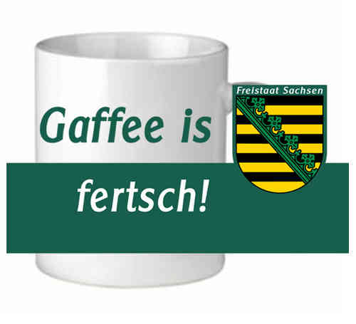 "Sachsentasse ""Gaffee is fertsch!"""